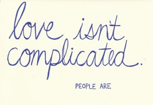 love isnt complicated people are